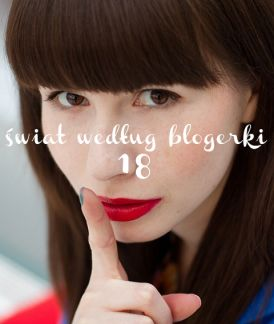 Świat według blogerki 18 | polskie inspiracje!