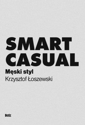 Smart Casual. Męski styl - źródło modowej wiedzy dla niego #book